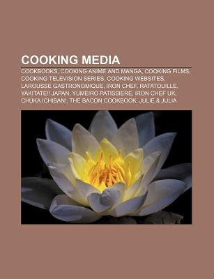 Cooking Media: Cookbooks, Cooking Anime and Manga, Cooking Films, Cooking Television Series, Cooking Websites, Larousse Gastronomique Source Wikipedia