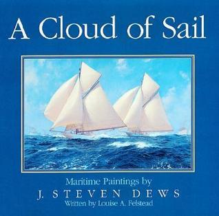 Cloud of Sail: Maritime Paintings J. Steven Dews by Louise A. Felstead