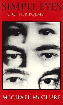 Simple Eyes and Other Poems  by  Michael McClure
