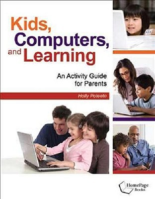 Kids, Computers, and Learning: An Activity Guide for Parents Holly Poteete