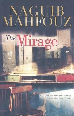 The Mirage: A Modern Arabic Novel  by  Naguib Mahfouz