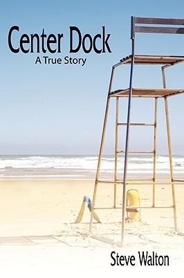 Center Dock: A True Story  by  Steve Walton