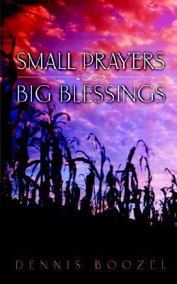 Small Prayers Big Blessings  by  Dennis Boozel