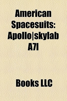 American Spacesuits: Apolloskylab A7l, Extravehicular Mobility Unit, Advanced Crew Escape Suit, Navy Mark Iv, Constellation Space Suit Books LLC