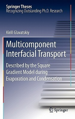 Multicomponent Interfacial Transport: Described  by  the Square Gradient Model During Evaporation and Condensation by Kirill Glavatskiy
