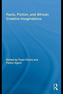 Facts, Fiction, and African Creative Imaginations  by  Toyin Falola