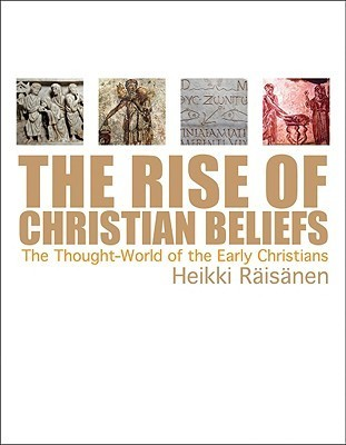 The Rise of Christian Beliefs: The Thought World of Early Christians Heikki Raisanen
