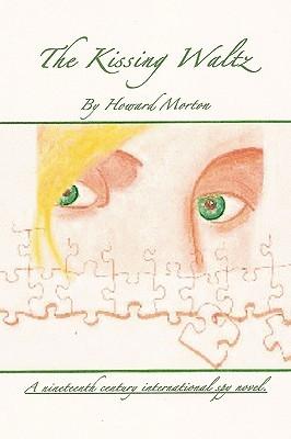 The Kissing Waltz: A Nineteenth Century International Spy Novel  by  Howard Morton