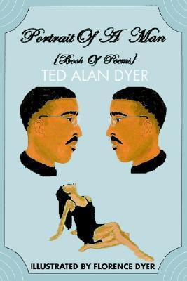 Portrait of a Man: Book of Poems  by  Ted Dyer