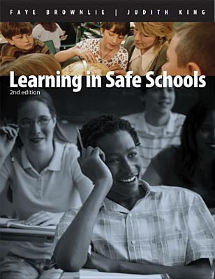 Learning in Safe Schools 2nd Ed  by  Faye Brownlie