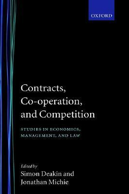 Contracts, Co-Operation, and Competition: Studies in Economics, Management, and Law  by  Michie Deakin