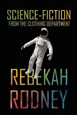 Science-Fiction from the Clothing Department  by  Rebekah Rodney