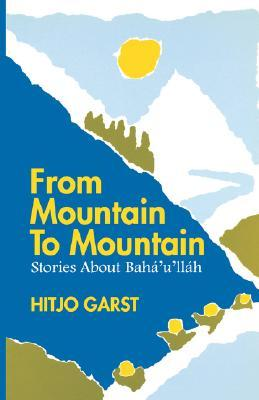 From Mountain To Mountain: Stories About Bahá'u'lláh Hitjo Garst