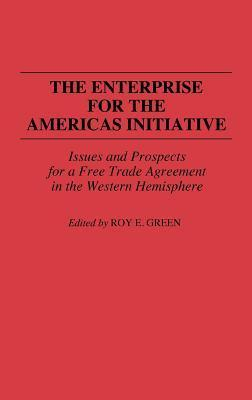 The Enterprise for the Americas Initiative: Issues and Prospects for a Free Trade Agreement in the Western Hemisphere Roy E. Green