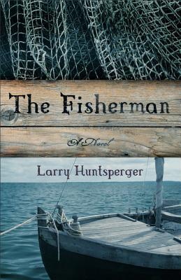 Fisherman, The: A Novel Larry Huntsperger