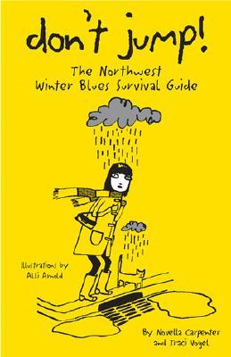 Dont Jump!: The Northwest Winter Blues Survival Guide  by  Novella Carpenter