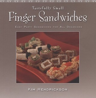 Tastefully Small Savory Bites: Easy Sophisticated Hors DOeuvres for Every Occasion  by  Kim Hendrickson