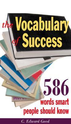 The Vocabulary of Success: 403 Words Smart People Should Know C. Edward Good