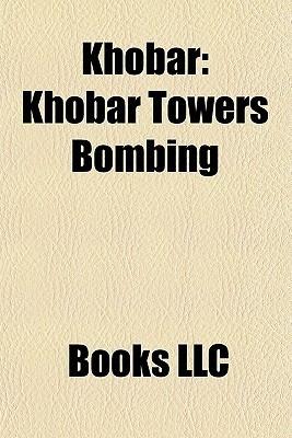 Khobar: Khobar Towers Bombing, King Fahd International Airport, Al Rashid Mall, Saudi Investment Bank Tower  by  Books LLC