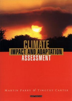 Climate Impact and Adaptation Assessment: A Guide to the IPCC Approach  by  Martin L. Parry