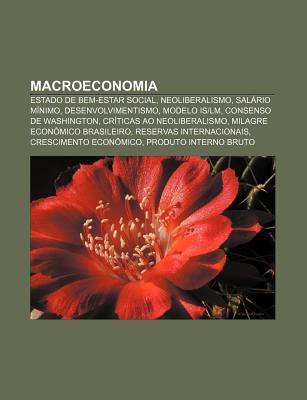Macroeconomia: Estado de Bem-Estar Social, Neoliberalismo, Sal Rio M Nimo, Desenvolvimentismo, Modelo Is-LM, Consenso de Washington Source Wikipedia