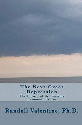 The Next Great Depression: The Future Of The Coming Economic Storm Randall Valentine