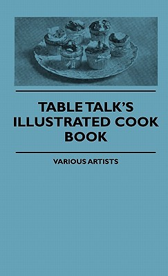 Table Talks Illustrated Cook Book  by  Various