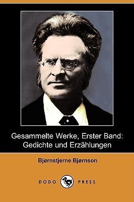 Gesammelte Werke, Erster Band: Gedichte Und Erzahlungen Bjørnstjerne Bjørnson
