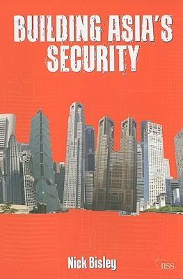 Building Asias Security  by  Nick Bisley