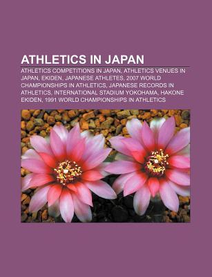 Athletics in Japan: Athletics Competitions in Japan, Athletics Venues in Japan, Ekiden, Japanese Athletes Source Wikipedia
