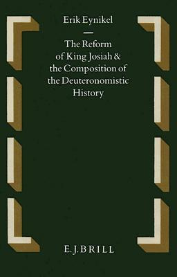 The Reform of King Josiah and the Composition of the Deuteronomistic History  by  Erik Eynikel