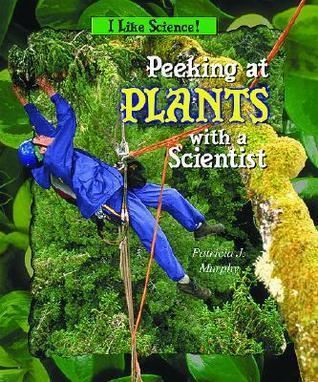 Peeking at Plants with a Scientist  by  Patricia J. Murphy