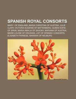 Spanish Royal Consorts: Mary I of England, Maria Christina of Austria, Julie Clary, Victoria Eugenie of Battenberg, Queen Sof a of Spain Source Wikipedia