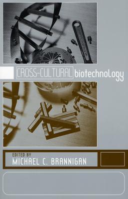 Cross-Cultural Biotechnology: A Reader Michael C. Brannigan