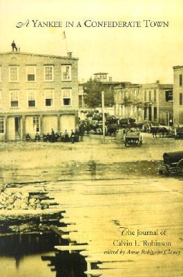 A Yankee in a Confederate Town: A Journal of Calvin L. Robinson  by  Calvin L. Robinson
