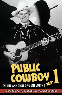 Public Cowboy No. 1: The Life and Times of Gene Autry  by  Holly George-Warren
