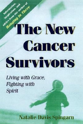 The New Cancer Survivors: Living with Grace, Fighting with Spirit  by  Natalie Davis Spingarn