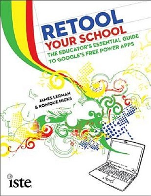 Retool Your School: The Educators Essential Guide to Googles Free Power Apps  by  James Lerman