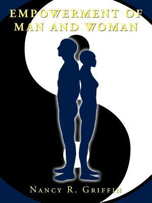 Empowerment of Man and Woman  by  Nancy R. Griffin