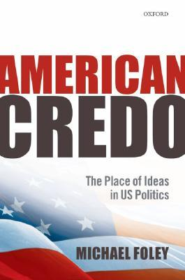 American Credo: The Place of Ideas in US Politics Michael Foley