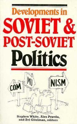 Developments In Soviet And Post Soviet Politics  by  Stephen  White