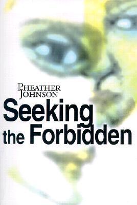 Seeking the Forbidden  by  Pheather Johnson