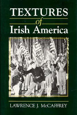 Textures of Irish America  by  Lawrence J. McCaffrey