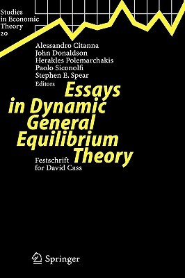 Essays In Dynamic General Equilibrium Theory: Festschrift For David Cass Alessandro Citanna