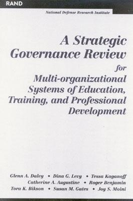 A Strategic Governance Review for Multi-Organizational Systems of Education, Training, and Professional Development Glenn A. Daley