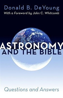 Astronomy and the Bible Donald B. DeYoung