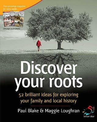 Discover Your Roots: 52 Brilliant Ideas For Exploring Your Family And Local History Paul Blake