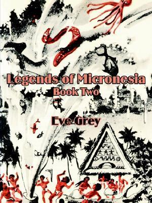 Legends of Micronesia (Book Two)  by  Eve Grey