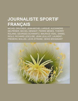Journaliste Sportif Fran Ais: Michel Drucker, Jean-Michel Larqu , Alexandre Delp Rier, Michel Denisot, Pierre M N S, Thierry Roland Source Wikipedia