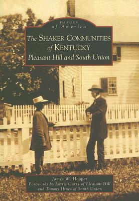 The Shaker Communities of Kentucky: Pleasant Hill and South Union  by  James W. Hooper